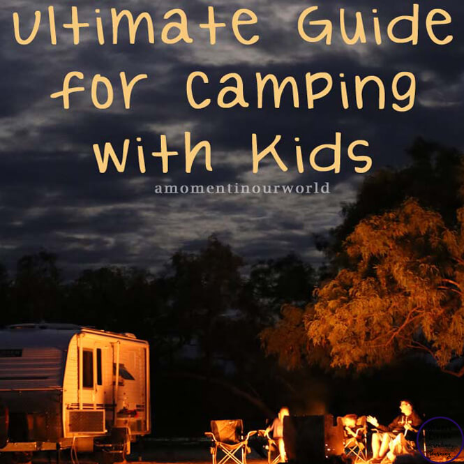 This Ultimate Guide for Camping with Kids to help you start creating amazing memories with your family while seeing the best nature has to offer.