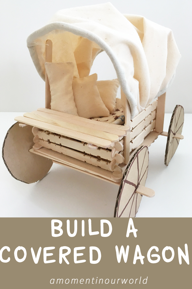 Build a covered wagon like they used in the pioneer days.
