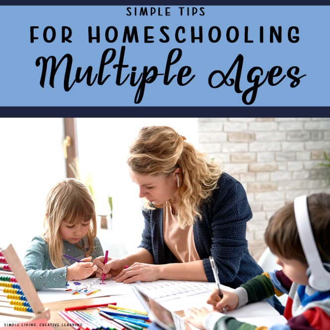 Simple Tips for Homeschooling Multiple Ages