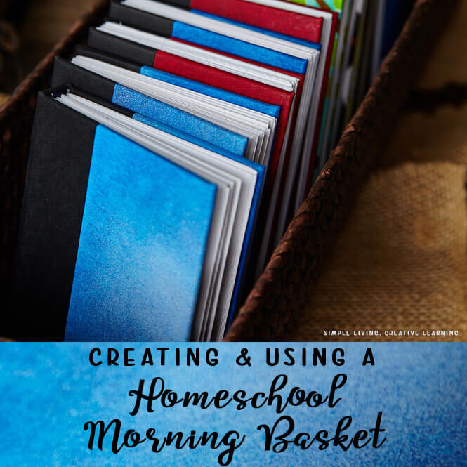 Creating {and using} a Homeschool Morning Basket